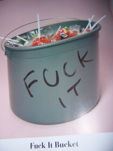 1) Go get a 1 gallon paint pail, fill it with candy  2) Write FUCK IT BUCKET on it. When shit gets you down just say 'FUCK IT,' and eat some muthafuckin' candy. Thanks, Amy.